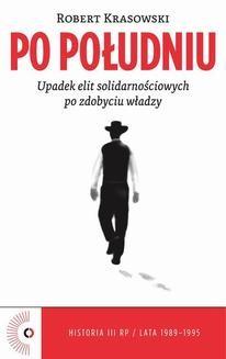 Chomikuj, ebook online Po południu. Upadek elit solidarnościowych po zdobyciu władzy. Robert Krasowski