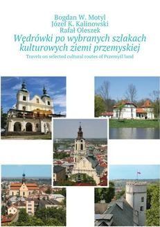 Chomikuj, pobierz ebook online Po wybranych szlakach kulturowych powiatu przemyskiego i Przemyśla. Bogdan Motyl