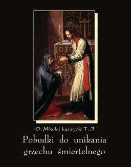 Chomikuj, pobierz ebook online Pobudki do unikania grzechu śmiertelnego i kilka innych rozważań pobożnych. Mikołaj Łęczycki