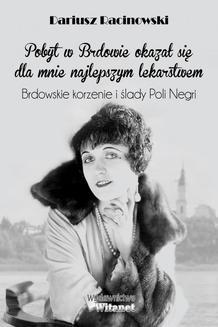 Chomikuj, ebook online Pobyt w Brdowie okazał się dla mnie najlepszym lekarstwem . Brdowskie korzenie i ślady Poli Negri.. Dariusz Racinowski