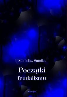 Chomikuj, ebook online Początki feudalizmu. Stanisław Smolka