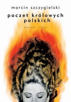 Chomikuj, pobierz ebook online Poczet królowych polskich. Powieść i klucz. Marcin Szczygielski
