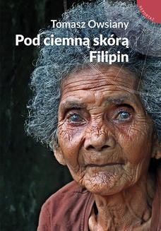 Chomikuj, ebook online Pod ciemną skórą Filipin. Tomasz Owsiany
