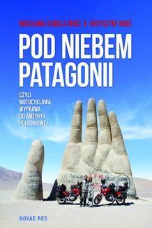 Chomikuj, ebook online Pod niebem Patagonii, czyli motocyklowa wyprawa do Ameryki Południowej. Krzysztof Rudź
