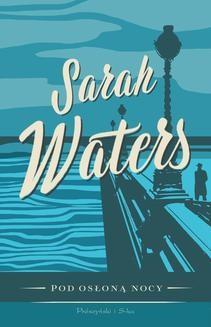 Chomikuj, ebook online Pod osłoną nocy. Sarah Waters