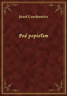 Chomikuj, ebook online Pod popiołem. Józef Czechowicz