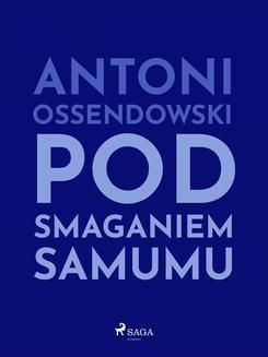 Chomikuj, ebook online Pod smaganiem samumu. Antoni Ferdynand Ossendowski