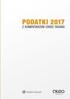 Chomikuj, pobierz ebook online Podatki 2017 z komentarzem Crido Taxand. Opracowanie zbiorowe null