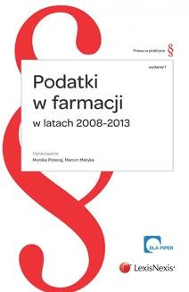 Chomikuj, pobierz ebook online Podatki w farmacji w latach 2008–2013. Wydanie 1. Monika Poteraj