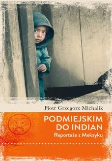 Chomikuj, ebook online Podmiejskim do Indian. Reportaże z Meksyku. Piotr Michalik