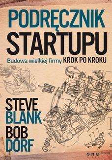Chomikuj, ebook online Podręcznik startupu. Budowa wielkiej firmy krok po kroku. Steve Blank
