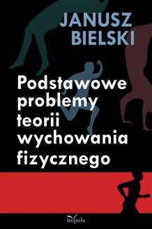 Chomikuj, ebook online Podstawowe problemy teorii wychowania fizycznego. Janusz Bielski