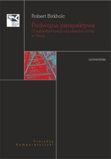 Chomikuj, ebook online Podwójna perspektywa. O subiektywizacji zapośredniczonej w filmie. Robert Birkholc
