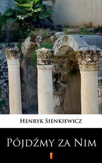 Chomikuj, ebook online Pójdźmy za Nim. Henryk Sienkiewicz