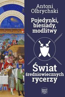 Chomikuj, pobierz ebook online Pojedynki, biesiady, modlitwy. Świat średniowiecznych rycerzy. Antoni Olbrychski