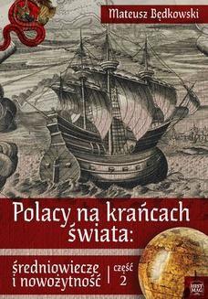 Chomikuj, pobierz ebook online Polacy na krańcach świata: średniowiecze i nowożytność. Część 2. Mateusz Będkowski