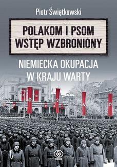 Chomikuj, ebook online Polakom i psom wstęp wzbroniony. Niemiecka okupacja w Kraju Warty. Piotr Świątkowski