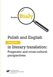 Chomikuj, ebook online Polish and English diminutives in literary translation: Pragmatic and cross-cultural perspectives. Paulina Biały