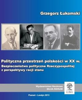 Ebook Polityczna przestrzeń polskości w XX wieku. Bezpieczeństwo polityczne Rzeczypospolitej z perspektywy racji stanu pdf