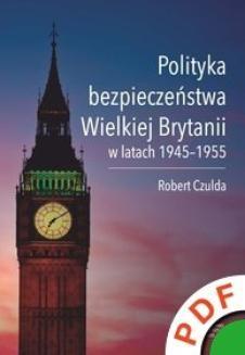 Chomikuj, ebook online Polityka bezpieczeństwa Wielkiej Brytanii w latach 1945-1955. Robert Czulda