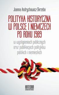 Chomikuj, ebook online Polityka historyczna w Polsce i Niemczech po roku 1989 w wystąpieniach publicznych oraz publikacjach polityków polskich i niemieckich. Joanna Andrychowicz-Skrzeba