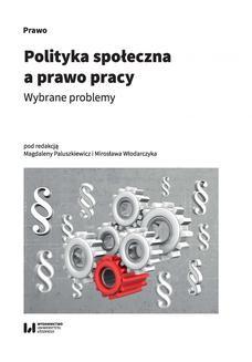 Chomikuj, ebook online Polityka społeczna a prawo pracy. Wybrane problemy. Magdalena Paluszkiewicz