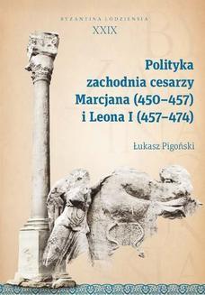 Chomikuj, pobierz ebook online Polityka zachodnia cesarzy Marcjana (450-457) i Leona I (457-474). Byzantina Lodziensia XXIX. Łukasz Pigoński