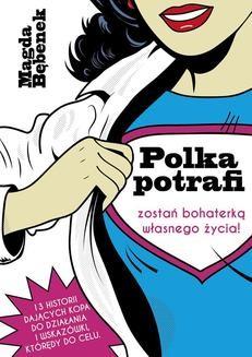 Ebook Polka potrafi. Zostań bohaterką własnego życia pdf