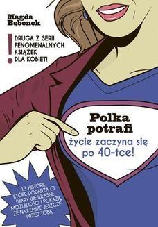 Chomikuj, ebook online Polka potrafi. Życie zaczyna się po 40-tce. Magda Bębenek