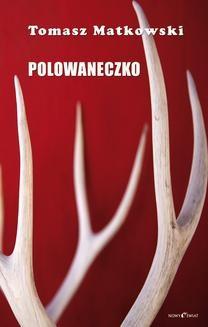 Chomikuj, ebook online Polowaneczko. Tomasz Matkowski