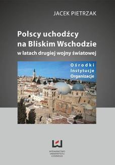Chomikuj, pobierz ebook online Polscy uchodźcy na Bliskim Wschodzie w latach II wojny światowej. Ośrodki, instytucje, organizacje. Jacek Pietrzak