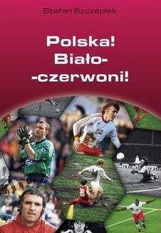 Chomikuj, ebook online Polska! Biało-czerwoni!. Stefan Szczeplek