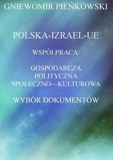 Chomikuj, ebook online Polska-Izrael-Unia Europejska. Współpraca: gospodarcza, polityczna, społeczno – kulturowa. Wybór dokumentów.. Gniewomir Pieńkowski