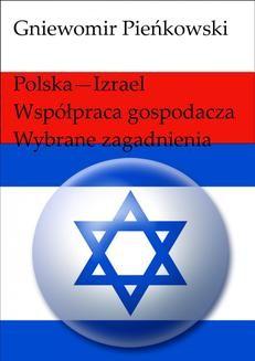 Chomikuj, pobierz ebook online Polska – Izrael. Współpraca gospodarcza – wybrane zagadnienia. Gniewomir Pieńkowski