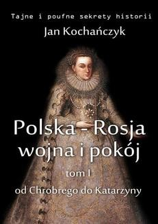 Chomikuj, ebook online Polska-Rosja: wojna i pokój. Tom 1: od Chrobrego do Katarzyny. Jan Kochańczyk