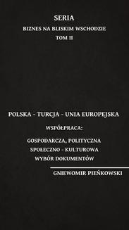 Chomikuj, ebook online Polska – Turcja – Unia Europejska. Współpraca: gospodarcza, polityczna, społeczno – kulturowa. Wybór dokumentów. Gniewomir Pieńkowski