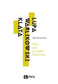 Ebook Polski teatr po upadku komunizmu. Lupa, Warlikowski, Klata pdf