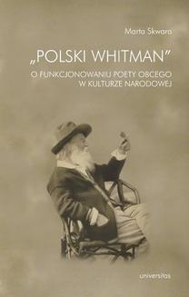Chomikuj, pobierz ebook online Polski Whitman O funkcjonowaniu poety obcego w kulturze narodowej. Marta Skwara