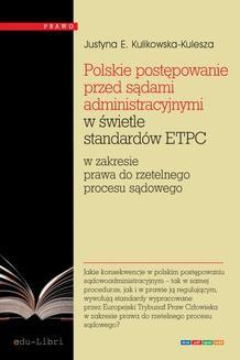 Chomikuj, ebook online Polskie postępowanie przed sądami administracyjnymi w świetle standardów ETPC w zakresie prawa do rzetelnego procesu sądowego. Justyna Ewa Kulikowska-Kulesza