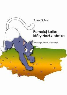 Chomikuj, ebook online Pomaluj kotka, który zlazł z płotka. Anna Golus