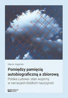 Chomikuj, ebook online Pomiędzy pamięcią autobiograficzną a zbiorową. Polska Ludowa i stan wojenny w narracjach łódzkich nauczycieli. Marcin Kępiński