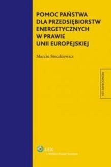 Chomikuj, pobierz ebook online Pomoc państwa dla przedsiębiorstw energetycznych w prawie Unii Europejskiej. Marcin Stoczkiewicz