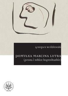 Chomikuj, ebook online Pomyłka Marcina Lutra (proza i szkice kopenhaskie). Grzegorz Wróblewski