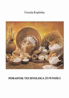 Chomikuj, pobierz ebook online Poradnik technologa żywności. Urszula Kopińska