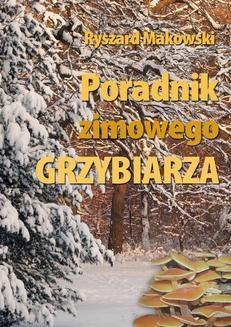Chomikuj, ebook online Poradnik zimowego grzybiarza. Ryszard Makowski