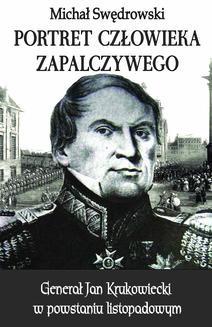 Ebook Portret człowieka zapalczywego. Generał Jan Krukowiecki w powstaniu listopadowym pdf