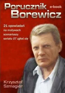Chomikuj, ebook online Porucznik Borewicz – 21 opowiadań na motywach scenariuszy serialu 07 zgłoś się. Krzysztof Szmagier