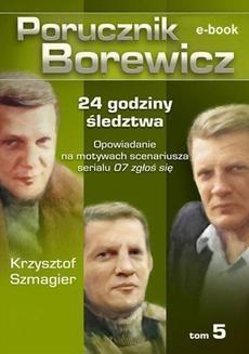 Chomikuj, ebook online Porucznik Borewicz. 24 godziny śledztwa. Tom 5. Krzysztof Szmagier