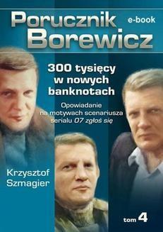 Chomikuj, ebook online Porucznik Borewicz. 300 tysięcy w nowych banknotach. Tom 4. Krzysztof Szmagier