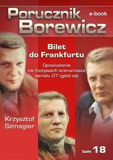 Chomikuj, ebook online Porucznik Borewicz. Bilet do Frankfurtu. TOM 18. Krzysztof Szmagier